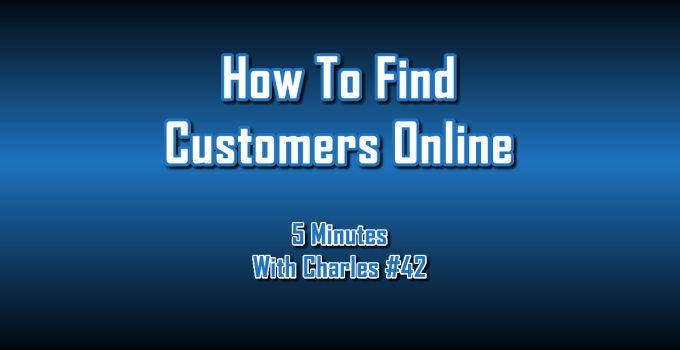 How To Find Customers Online - 5 Minutes With Charles #42 - The Digital Marketing Ninja