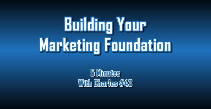 Building Your Marketing Foundation - 5 Minutes With Charles #43 - The Digital Marketing Ninja