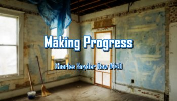 Making Progress - Charles Snyder Raw #140: It's unscripted, unplanned and uncooked!