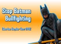 Stop Batman Bullfighting - Charles Snyder Raw #142: It's unscripted, unplanned and uncooked!