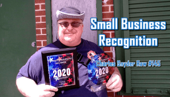 Small Business Recognition - Charles Snyder Raw #145: It's unscripted, unplanned and uncooked!