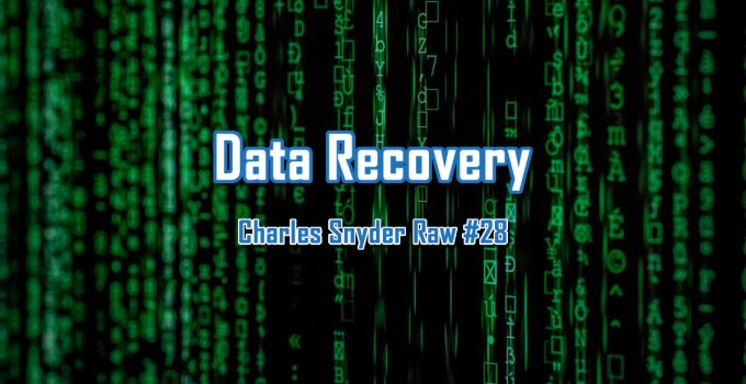 Data Recovery - Charles Snyder Raw #28: It's unscripted, unplanned and uncooked!