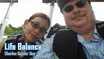 Life Balance - Charles Snyder Raw #3: It's unscripted, unplanned and uncooked!
