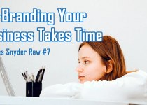 Re-Branding Your Business Takes Time - Charles Snyder Raw #7: It's unscripted, unplanned and uncooked!
