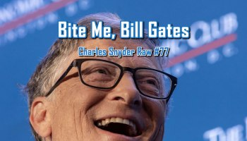 Bite Me Bill Gates - Charles Snyder Raw #77: It's unscripted, unplanned and uncooked!