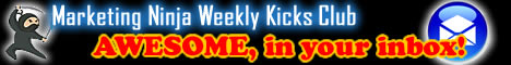 Marketing Ninja Weekly Kicks Club, a little bit of AWESOME in your inbox!