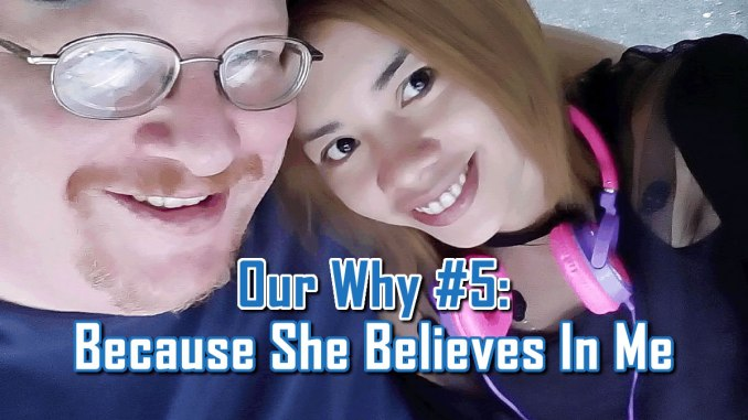 Because She Believes In Me - Our Why #5