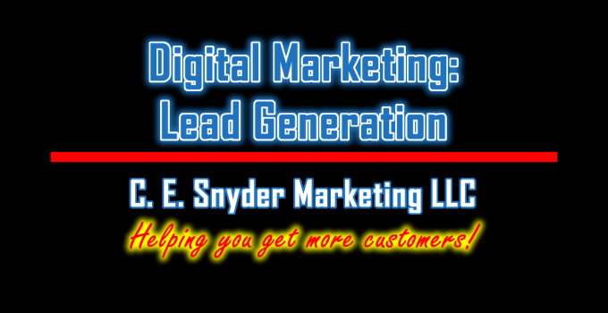 Digital Marketing: Lead Generation by C. E. Snyder Marketing LLC - Helping you get more customers!