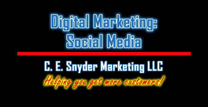 Digital Marketing: Social Media Marketing by C. E. Snyder Marketing LLC - Helping you get more customers!