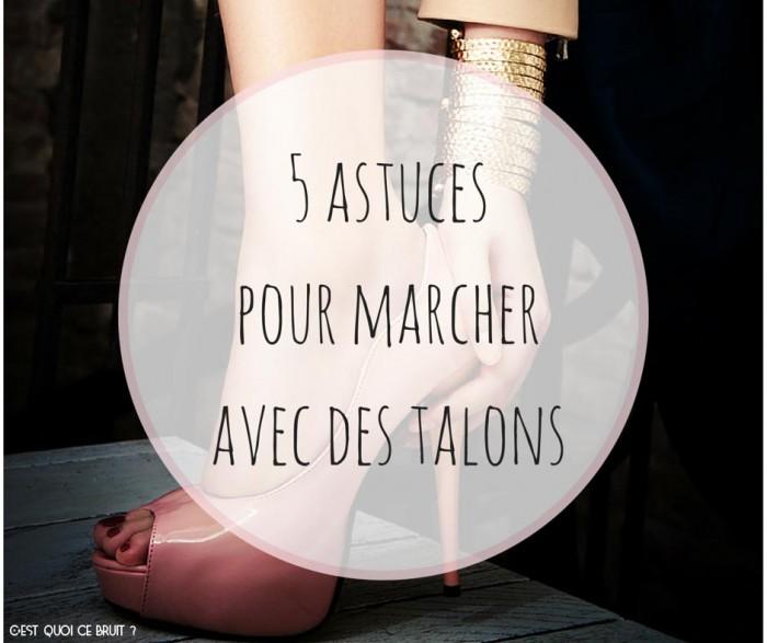 5 astuces pour marcher avec des talons !