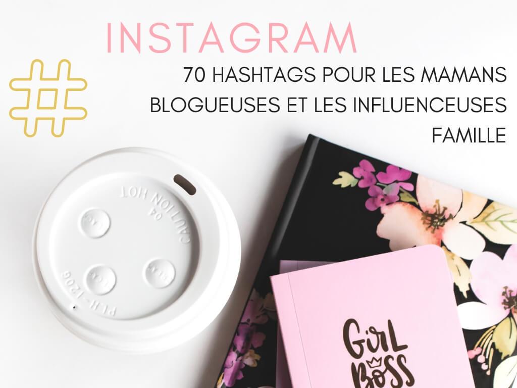 70 hashtags pour faire grossir votre compte instagram (Maman blogueuse et influenceuse famille)