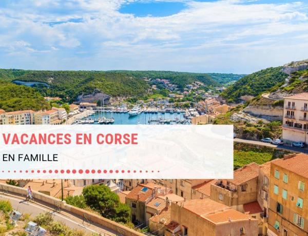 4 raisons qui vont vous donner envie de partir en vacances en famille en Corse