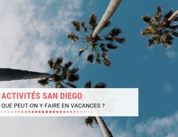 Activités San Diego : Que peut-on y faire en vacances ?