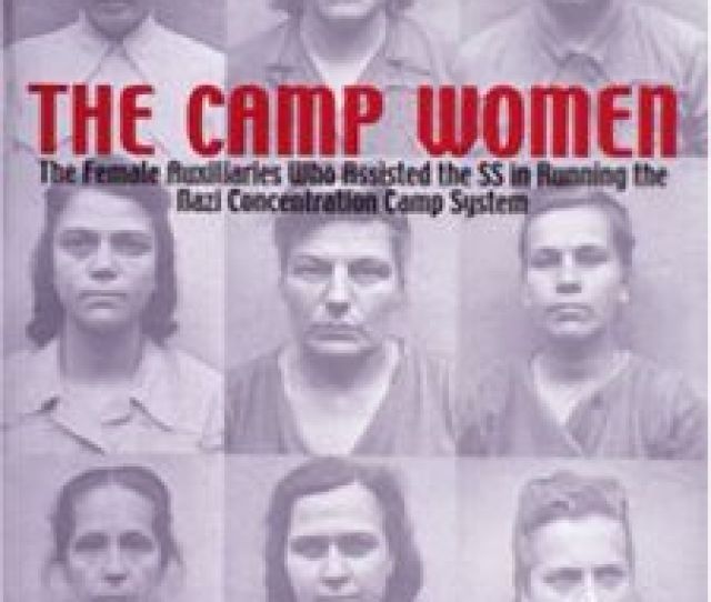 The Camp Women The Female Auxiliaries Who Assisted The Ss In Running The Nazi Concentration Camp System Schiffer Military History