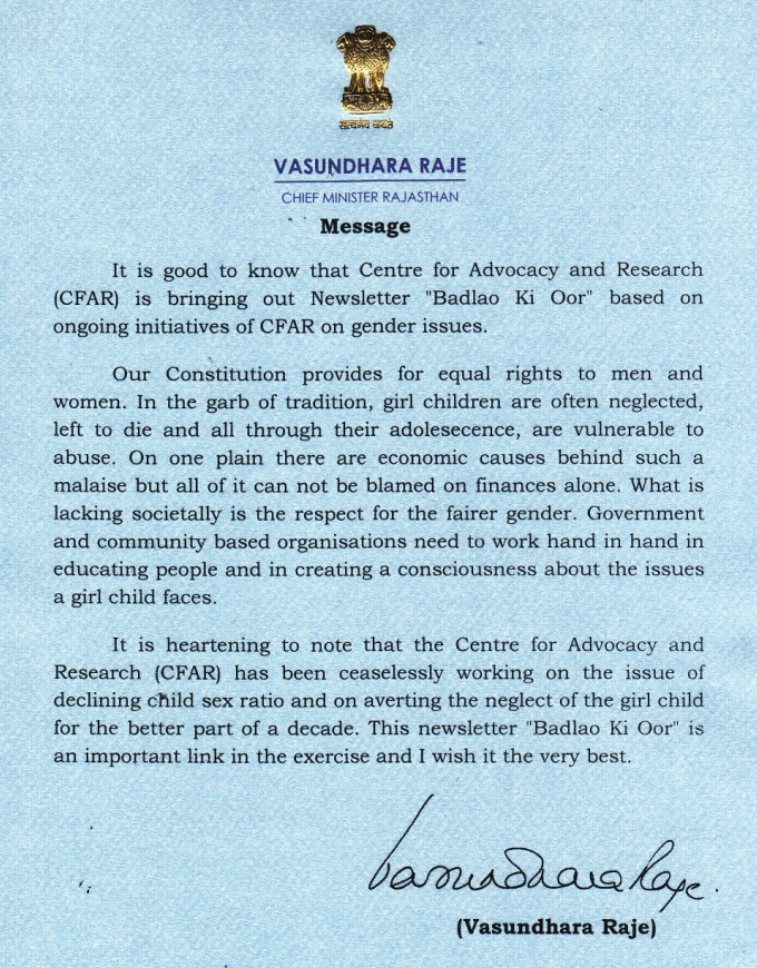In 2010 CFAR received Letter of Appreciation from Rajasthan Chief Minister, Smt. Vasundhara Raje Scindia appreciating that Centre for Advocacy & Research is making continuous efforts and working on the issue of declining child sex ration in Rajasthan.