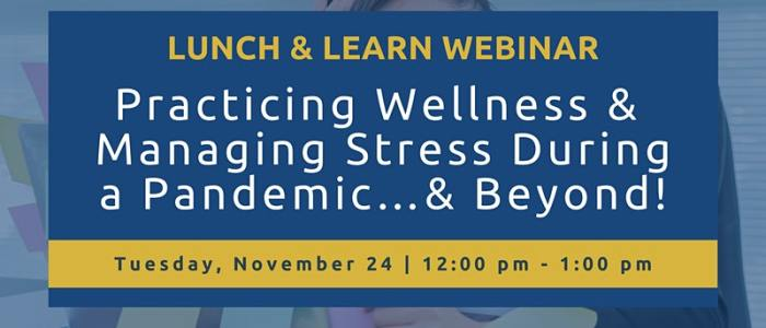 Nov. 24 at 12 pm: Practicing Wellness and Managing Stress During a Pandemic...& Beyond!
