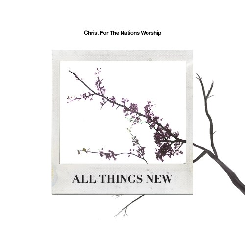 All Things New | Christ For The Nations Worship