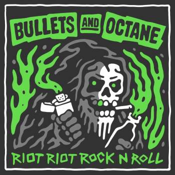 BULLETS AND OCTANE - Riot Riot Rock N Roll
