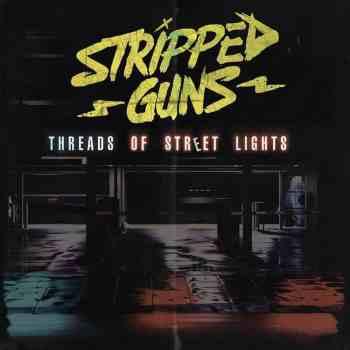 STRIPPED GUNS - Threads of Street Lights (April 6, 2020)