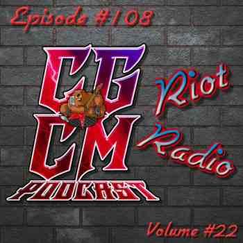CGCM PODCAST EP #108-Riot Radio Vol 22 (Meister)