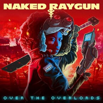 NAKED RAYGUN - Over The Overlords (October 15, 2021)