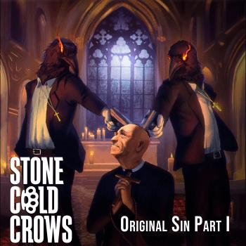 Stone Cold Crows - Original Sin Part I