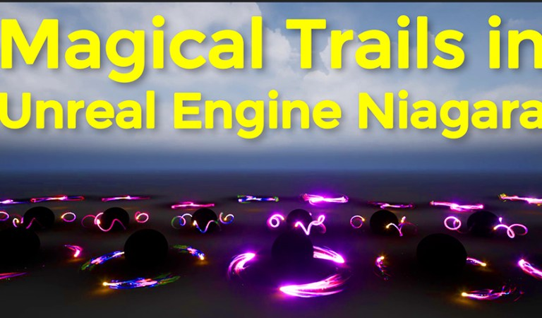 Magical Trails in UE4.26 Niagara | Download Project Files