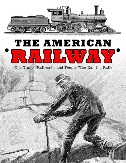 The American Railway: The Trains, Railroads, and People Who Ran the Rails Cover