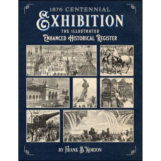 1876 Centennial Exhibition: The Illustrated Enhanced Historical Register