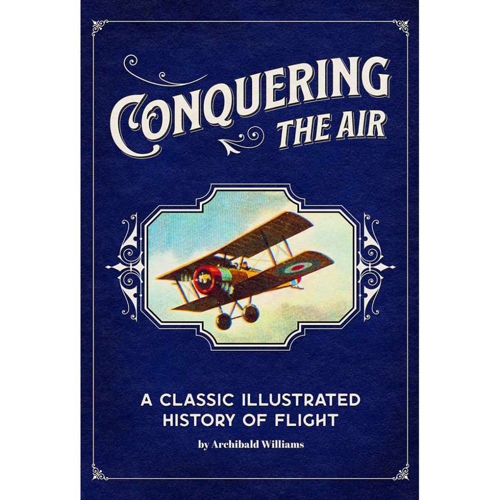 Conquering the Air: A Classic Illustrated History of Flight
