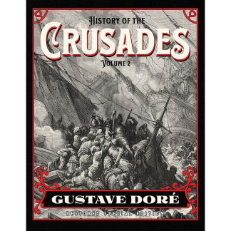 History of the Crusades Volume 2 Gustave Dore Restored Special Edition