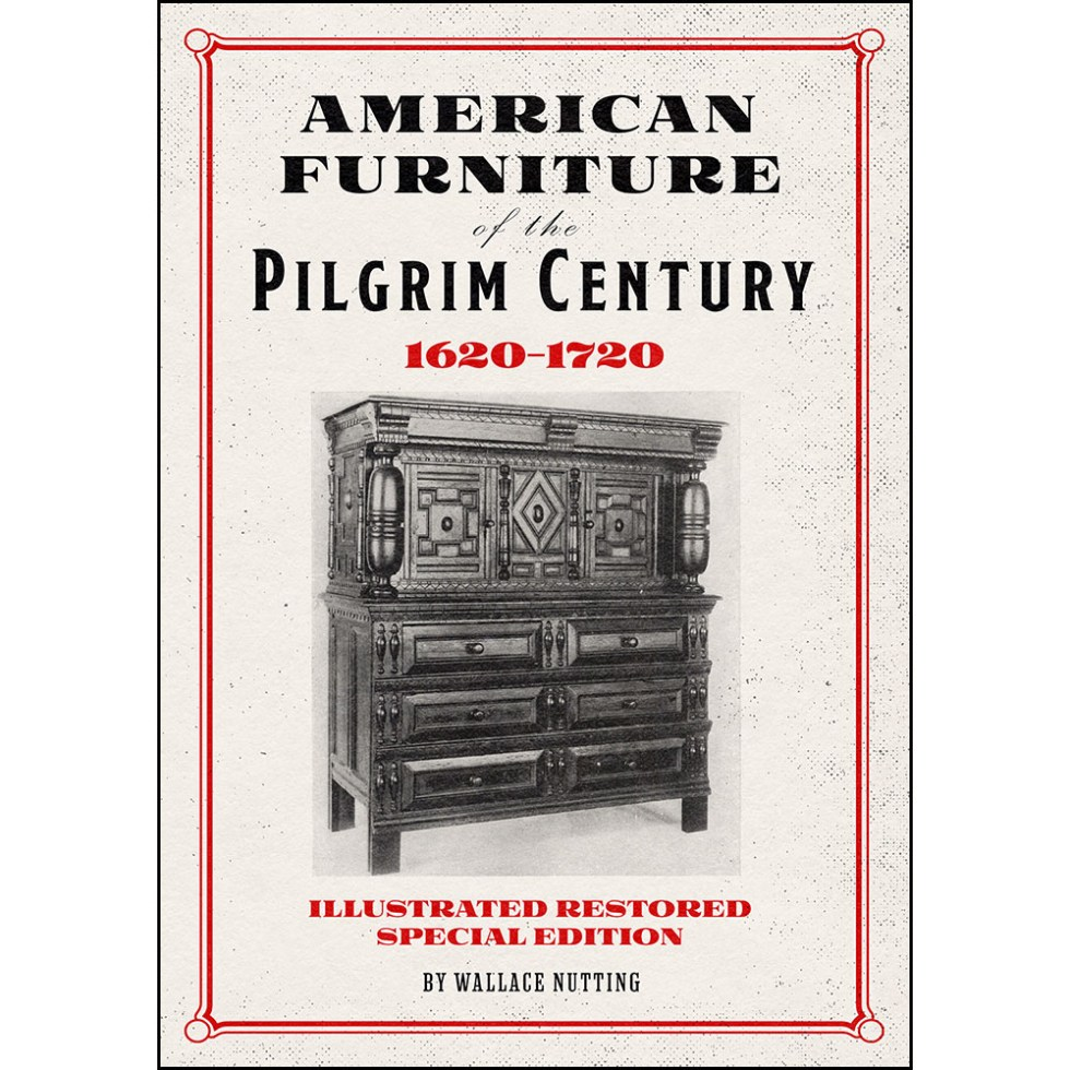 American Furniture of the Pilgrim Century 1620-1720 Illustrated Enlarged Special Edition