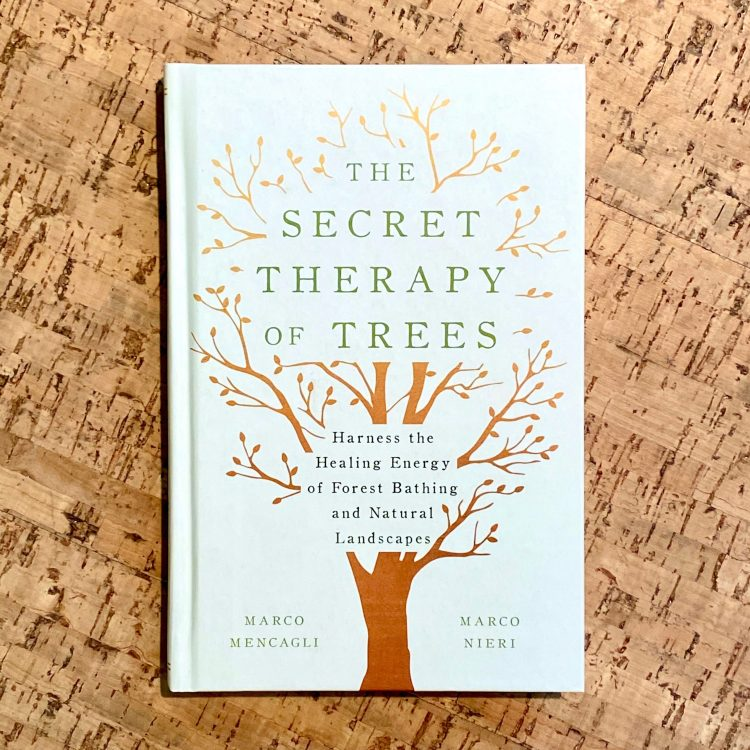 The Secret Therapy of Trees: Harness the Healing Energy of Forest Bathing and Natural Landscapes