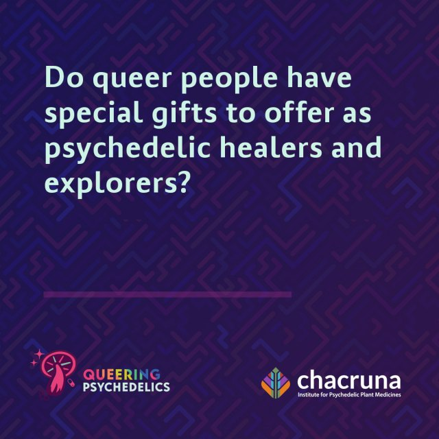 Do queer people have special gifts to offer as psychedelic healers and explorers?