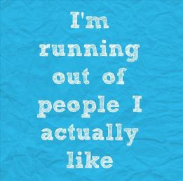running-out-of-people-I-like