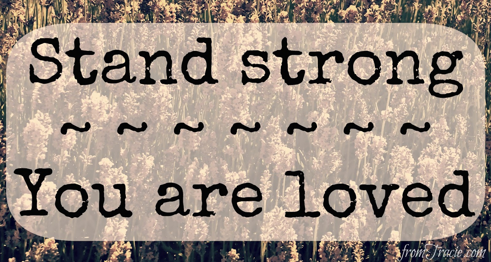 Stand Strong You Are Loved