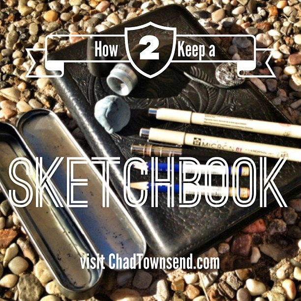 How To Keep a Sketchbook by Chad Townsend