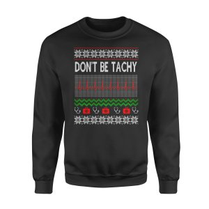 Nurse Christmas gift idea shirt,  Don't Be For Tachy Tshirt, christmas Sweatshirt, Tachy christmas sweater, ugly christmas sweater, black plus size christmas sweater