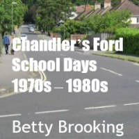 Chandler's Ford School Days: 1970s - 1980s by Betty Brooking