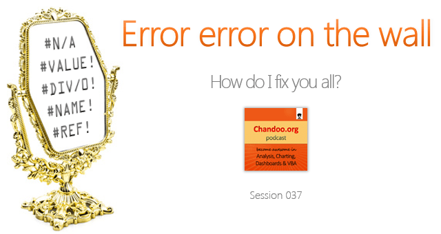 CP037 - Error error on the wall, how do I fix you all? - Understanding & Fixing Excel Errors - Chandoo.org Podcast