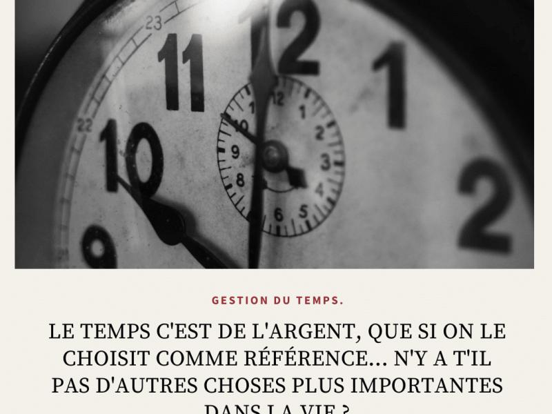 Les compétences et la gestion du temps.