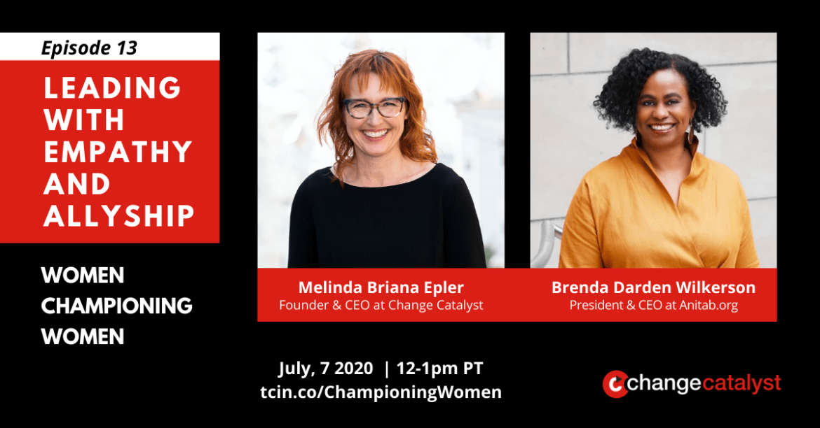 """""""Episode 13: Leading with Empathy & Allyship - Women Championing Women"""" Photos with text below: Melinda Briana Epler (White woman, glasses, red hair) & Brenda Darden Wilkerson (Black woman, yellow blouse, black hair), Change Catalyst Logo"""