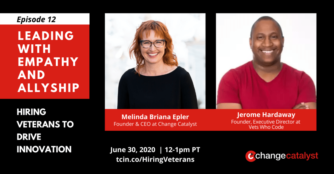 """""""Episode 12: Leading with Empathy & Allyship - Hiring Veterans to Drive Innovation"""" Photos with text below: Melinda Briana Epler (White woman, glasses, red hair) & Jerome Hardaway (Black man, red shirt), Change Catalyst Logo"""