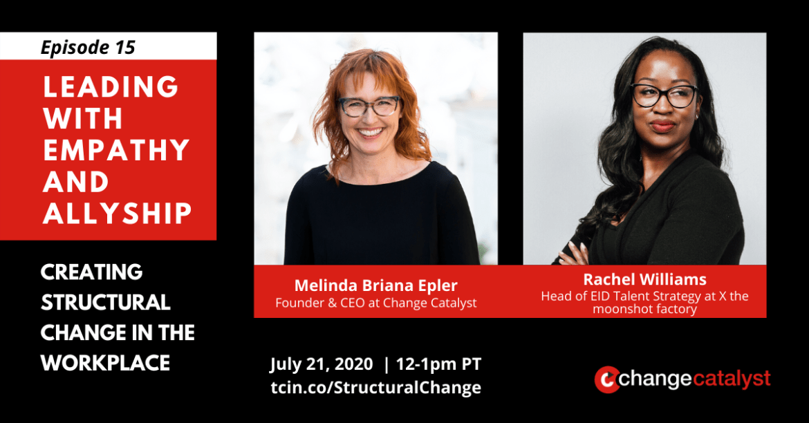 """""""Episode 15: Leading with Empathy & Allyship - Creating Structural Change in the Workplace"""" Photos with text below: Melinda Briana Epler (White woman, glasses, red hair) & Rachel Williams (Black woman, black shirt, glasses), Change Catalyst Logo"""