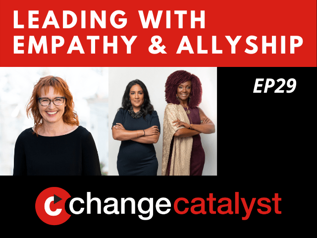 Leading With Empathy & Allyship promo with the Change Catalyst logo and photos of host Melinda Briana Epler, a White woman with red hair and glasses, and Deepa Purushothaman, an Indian-American woman with black hair and beaded necklace, and Rha Goddess, a Black woman with burgundy hair and gold shawl.