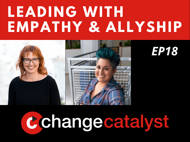 Leading With Empathy & Allyship promo with the Change Catalyst logo and photos of host Melinda Briana Epler, a White woman with red hair and glasses, and Irma Olguin, a Latinx woman with teal hair and plaid shirt.