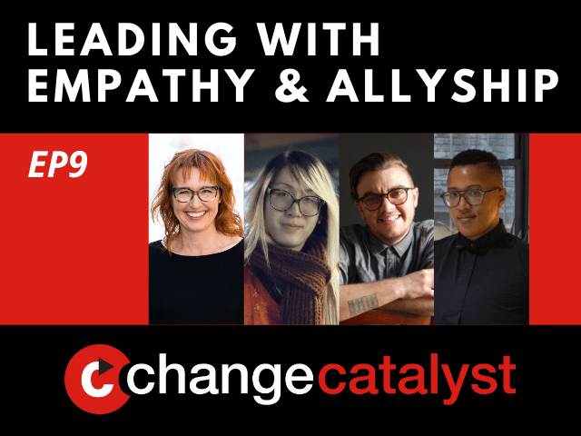 Leading With Empathy & Allyship promo with the Change Catalyst logo and photos of host Melinda Briana Epler, a White woman with red hair and glasses, Madelena Mak, an Asian woman, Max Masure, a GENDER ID, and Sloan Leo, a Black GENDER ID, all smiling (?)