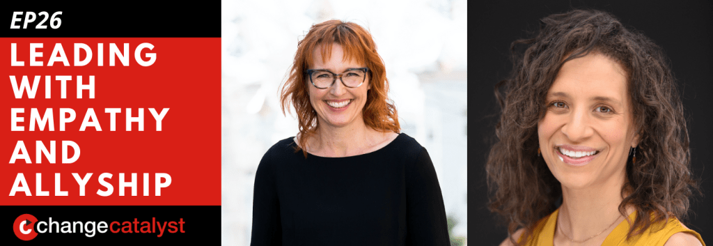 Leading With Empathy & Allyship promo with the Change Catalyst logo and photos of host Melinda Briana Epler, a White woman with red hair and glasses, and Daralyse Lyons, a Biracial woman with wavy brown hair and yellow top.