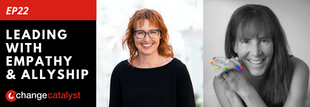 Leading With Empathy & Allyship promo with the Change Catalyst logo and photos of host Melinda Briana Epler, a White woman with red hair and glasses, and Jeannie Gainsburg, a White woman with brown hair and bangs.