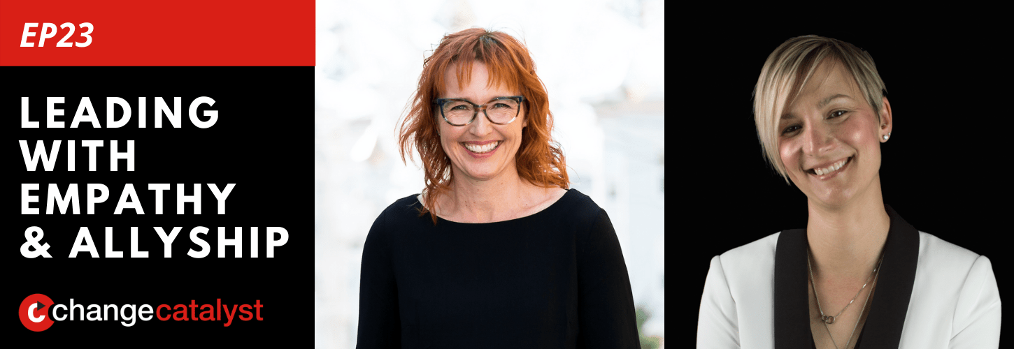 Leading With Empathy & Allyship promo with the Change Catalyst logo and photos of host Melinda Briana Epler, a White woman with red hair and glasses, and KR Liu, a White woman with short blonde hair and black jacket.